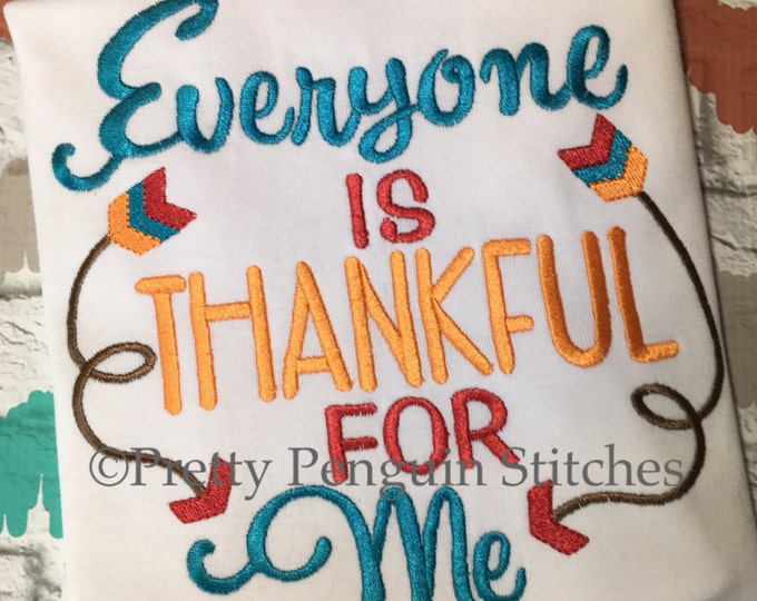 Everyone is thankful for me! Thanksgiving shirt, fall shirt, harvest shirt, turkey day, Embroidered shirt.