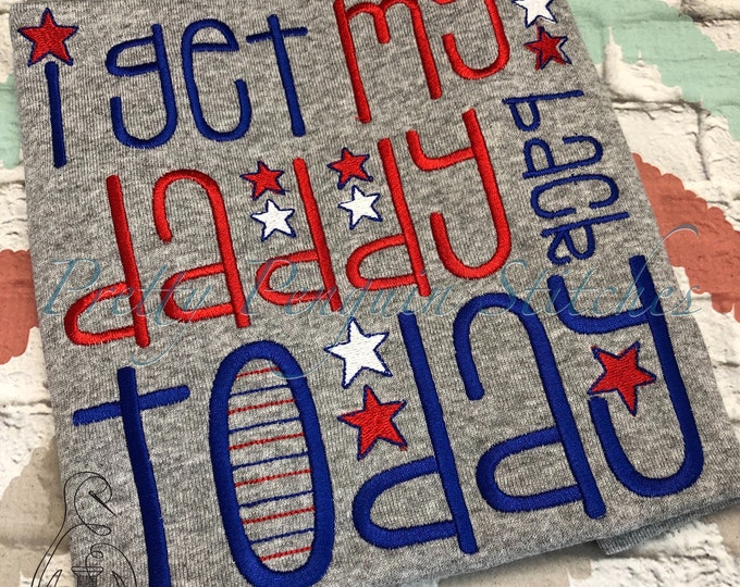 DEPLOYMENT HOMECOMING Shirt: I Get My Daddy Back Today, Military homecoming, EMBROIDERED