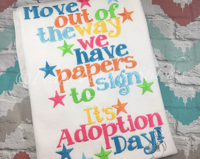 Outta My Way Its Adoption Day embroidery shirt - Adoption shirt - Gotcha Day - Papers to Sign, Applique - Embroidered