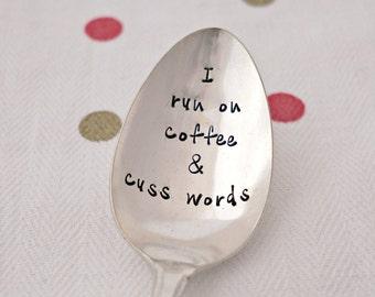 I run on coffee & cuss words, Coffee Spoon, Stamped Spoon, Funny Gift, Unique Gift, Coffee Gift, Gift for Him, Gift for Her, Coffee Spoon