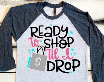 534dae78 Black Friday Shirt, Black Friday Shopping Shirts, Shop Til You Drop, Funny Black  Friday Tee, Black Friday Shirts, Shopping Shirt, Raglan