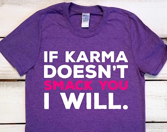Funny Karma Shirt Women's Sarcastic Shirt If Karma Doesn't Smack You I Will Shirts With Sayings Best Friend Gifts Woman Empowerment Feminist