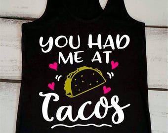 81bf24bdf5c Funny Taco Shirt, You Had Me at Tacos, I Love Tacos, Taco Tuesday Shirt,  Happy Hour Shirts, Taco Tank Top, Summer Tank Tops, Custom Taco