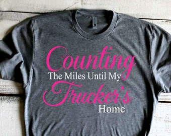 779c903cd57 Trucker Shirts Counting The Miles Until My Trucker s Home Truck Driver Wife Shirt  Trucker s Girlfriend Semi Truck Driver Tshirt Proud Wife