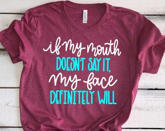 d6771d971 Funny Sarcastic Shirts For Women Funny Shirts With Sayings If My Mouth  Doesn't Say It My Face Definitely Will Best Friend Gifts Custom Quote