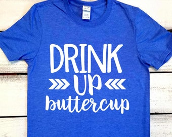 502a8099a06 Drink up buttercup
