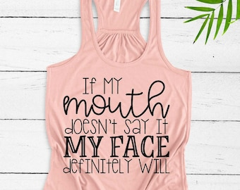 27c21b67 If My Mouth Doesn't Say It My Face Definitely Will Funny Sarcastic Shirts My  Face Says It All Shirts With Sayings Mom Shirts Custom Tank Top