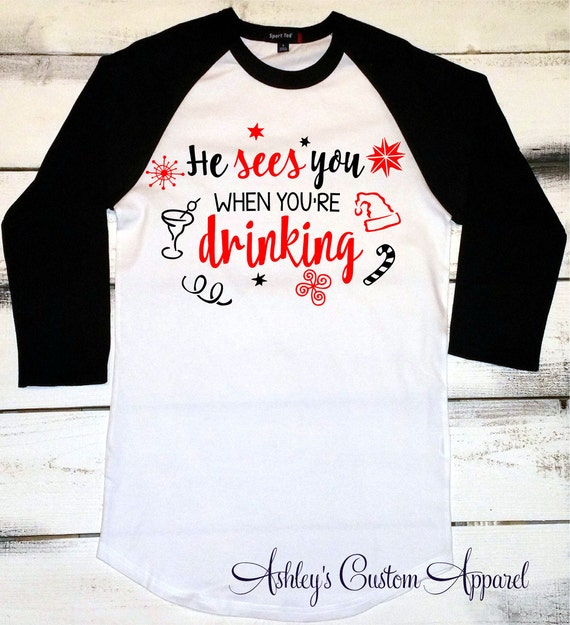 Funny Santa Shirt Funny Christmas Shirt Funny Christmas Drinking Shirt He Sees You When You/'re Drinking Shirt