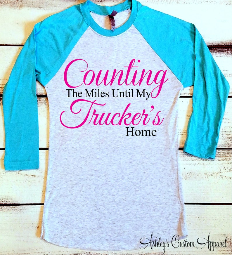 Truck Driver S Wife Shirt Truck Driver Shirt Counting The Miles Until My Trucker S Home Truckers Wife Truck Driver Girlfriend Semi