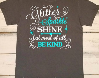 Cute Girly Southern Shirt, Glitter Sparkle, and Shine. But Most of all Be Kind, Country Shirts, Southern Quotes and Sayings, Country Music