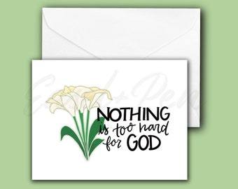 Nothing Too Hard for God! Floral Encouragement Note Cards - Jeremiah 32:17 Calla Lily - A2 size, blank inside with envelope
