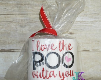 I love the poo outta you Toilet Paper