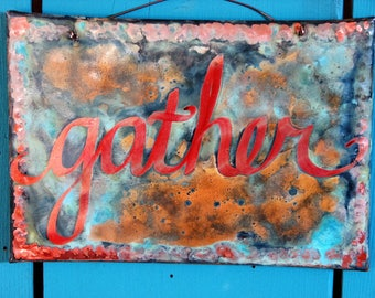 Gather copper sign -- with calligraphy and verdigris green patina -- OOAK