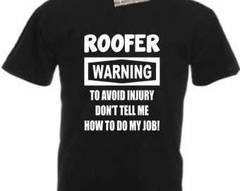 e783db3e Roofer T-Shirt Warning Don't Tell Me How To Do My Job Cotton Gift Funny  Present Secret Santa Stocking Filler Father Dad Christmas