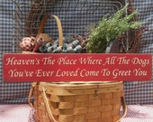Farmhouse dog sign Heaven 39 s The Place Where All The Dogs You 39 ve Ever Loved Come To Greet You primitive rustic painted wood sign 4.5 x 24 quot