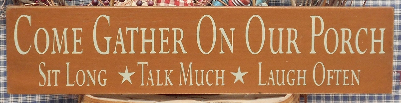 Come Gather On Our Porch Primitive Sign you choose color
