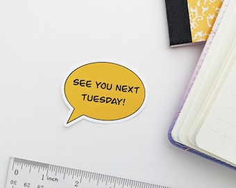 See You Next Tuesday Die Cut Sticker | Planner Stickers | Journaling Stickers