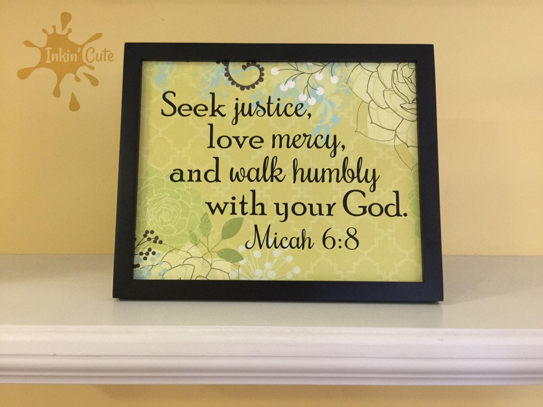 Seek Justice, Love Mercy, Walk Humbly, Micah 6:8, 8\
