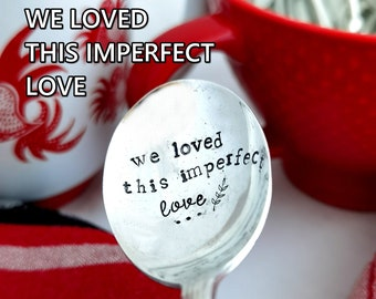We Loved This Imperfect Love - Hand Stamped - Spoon - Valentines Day - Lovers Gift - Git Under 25 - Vintage - Table Decor - Love Gift