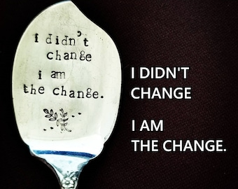 I Didn't Change, I Am The Change - Hand Stamped Spoon - Coffee Spoon - Jam Spoon - Tea Spoon - Be The Change - Vintage Gift - Tableware