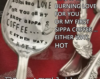 Was It My Burning LOVE For You Or My First Sippa Coffee, Either Way, HOT - Hand Stamped - Coffee Spoon - Valentine Gift - Coffee Gift - Love