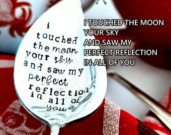 I Touched The Moon, Your Sky And Saw My Perfect Reflection In All Of You - Lovers Spoon - Valentines Day - Hand Stamped - Unique Gift