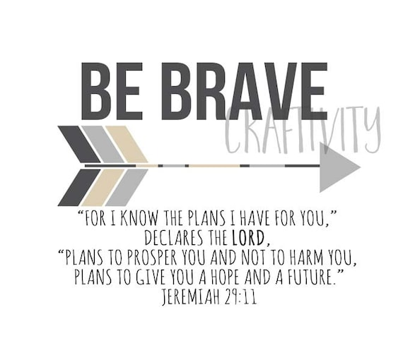 Be Brave For I Know The Plans I Have For You Declares The Etsy