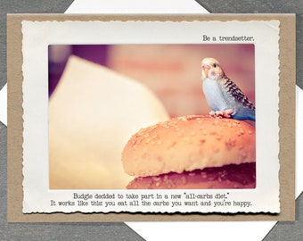 Budgie Greeting Card • Blank Card • Carb Lovers Card • Be Happy Card • Parakeet Greeting Card • Funny Photo Card • Bird Lovers Card