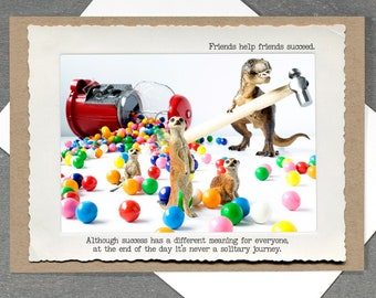 Friendship Greeting Card •Funny Success Photo Card • Everyday Empathy •All Occasion Funny T. Rex Card • Meerkats Card