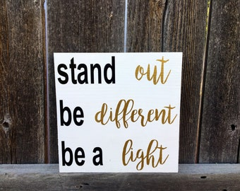 Inspirational quote sign, Stand out, Be different, Be a light, wood sign