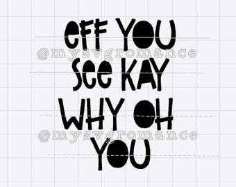 Eff You See Kay Why Oh You SVG -  Cutting File - Cute Font - Cricut - Cameo -