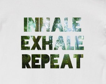 Inhale, Exhale, Repeat - Unisex T-Shirt Tee Trees Environment Nature Inspirational Breathe Shirt Air Eco 11:11