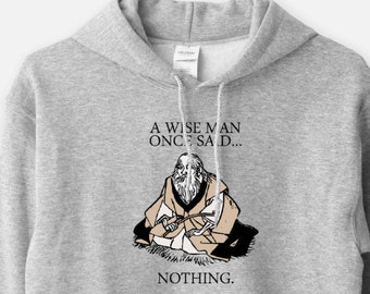 A Wise Man Once Said Nothing - Unisex Hooded Sweatshirt Funny Inspiring Hoodie Silence Meditation Yoga New Age Humor Graphic Gift 11:11