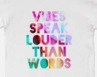 Vibes Speak Louder Than Words - Unisex T-Shirt Men's Women's Tee Inspirational New Age Abstract Shirts Gift Her Him Graphics Quote 11:11