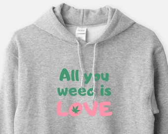 All You Weed Is Love- Unisex Hooded Sweatshirt Funny Hoodie Marijuana CBD 420 Peace Hippie Humor Health Medicine Stoners Graphic Gift 11:11