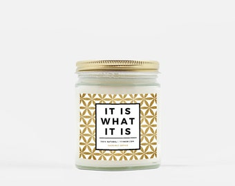 It Is What It Is - Soy Wax Candle Hand Poured 100% Natural / Made in USA / Scented / Quote Affirmation Flower of Life Home Decor Gift