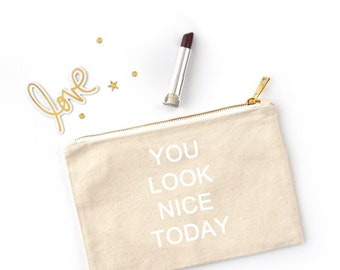 You Look Nice Today - Canvas Cotton Bag Beauty Make-Up Pencil Case Tote Zipper Funny Inspirational Compliment Self-Love Encouragement Gift