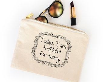 Today I Am Thankful For Today - Canvas Cotton Bag Gratitude Mantra Beauty Make-Up Pencil Tote Zipper Inspirational New Age  Affirmation Gift