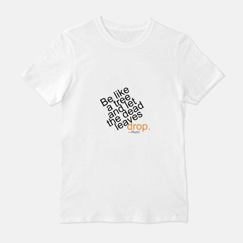 Be Like a Tree and Let the Dead Leaves Drop Unisex T-Shirt White