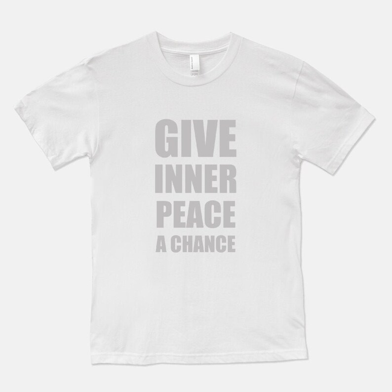 Give Inner Peace a Chance  Unisex T-Shirt Tee / Black White White