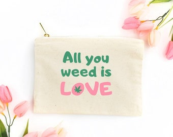 All You Weed Is Love - Canvas Cotton Bag Cosmetics Beauty Stoner Stash Humor 420 Make-Up Pencil Tote Zipper