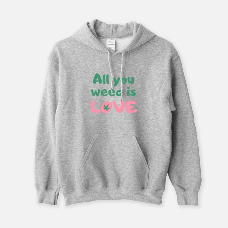 All You Weed Is Love Unisex Hooded Sweatshirt Funny Hoodie image 0