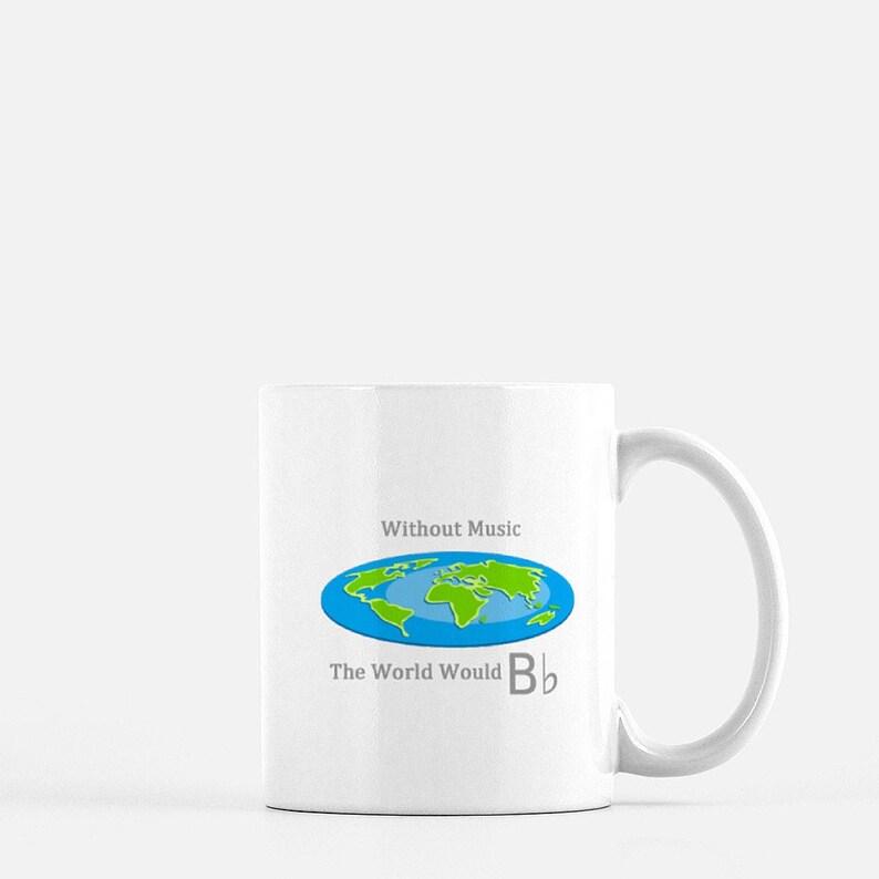 Without Music the World Would B Flat  Mug 11oz / Ceramic image 0
