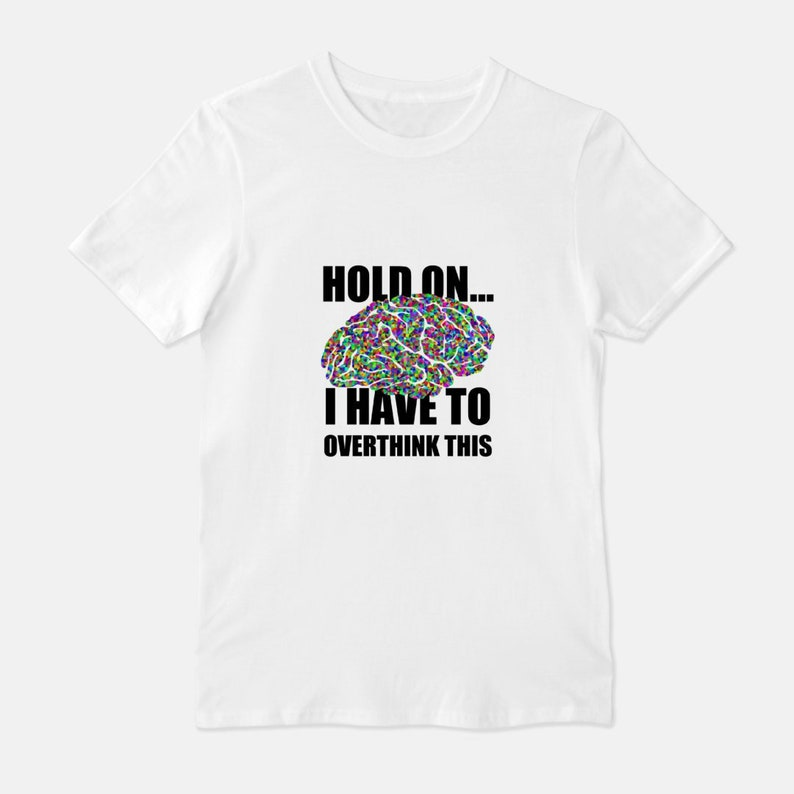 Hold On I Have to Overthink This  Unisex T-Shirt Womens White