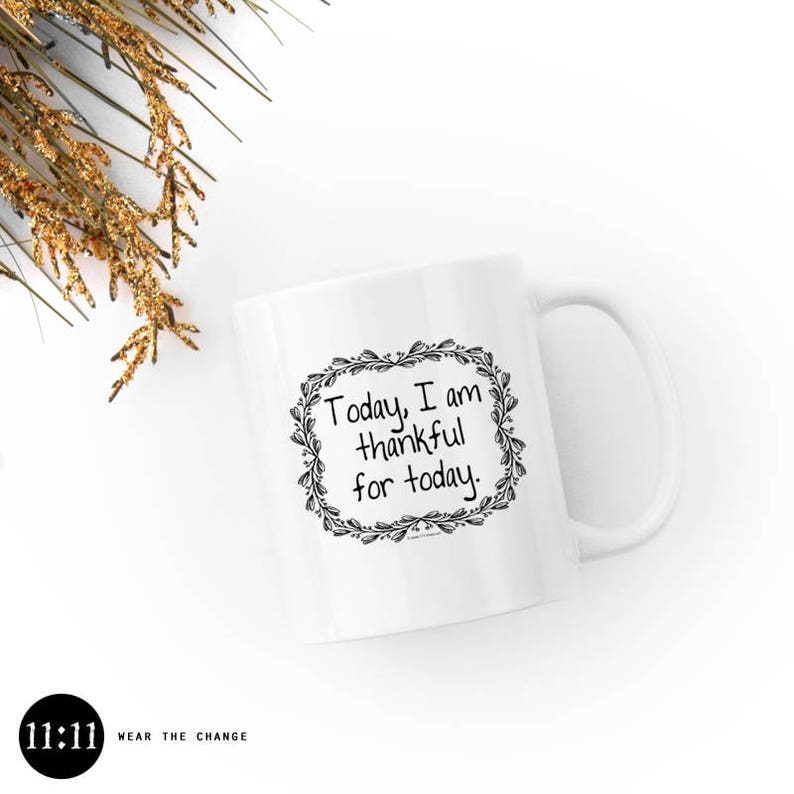 Today I Am Thankful for Today  Mug 11oz /Ceramic White Black image 0