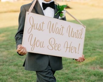 Just Wait Until You See Her - shabby chic - HERE comes the BRIDE - Wedding Sign,  Ring Bearer Sign, Flower Girl Sign,