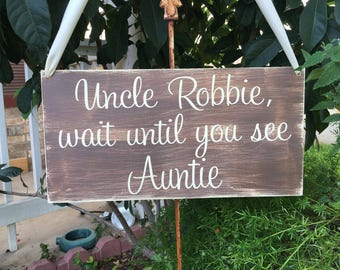 Uncle Aunt Wedding Sign | Rustic Wedding Sign |  Here Comes the Bride | Wait til you see Auntie | Ring Bearer Sign, Flower Girl Sign,
