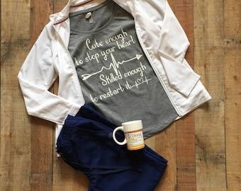 Dolman- Cute Enough To Stop Your Heart, Skilled Enough To Restart It - EMT Shirt - Nurse Shirt