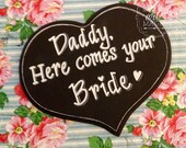 Daddy here comes your bride heart chalkboard sign.