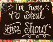I'm here to steal the show wedding chalkboard sign.